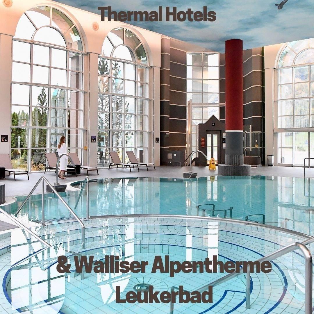 Thermal Hotels & Walliser Alpentherme Leukerbad Getaway